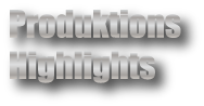 Produktions-Highlights